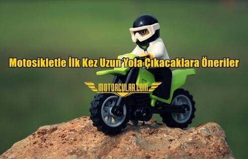 Motosikletle İlk Kez Uzun Yola Çıkacaklara Öneriler