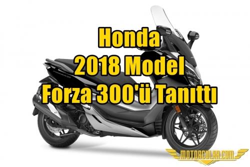 Honda 2018 Model Forza 300'ü Tanıttı