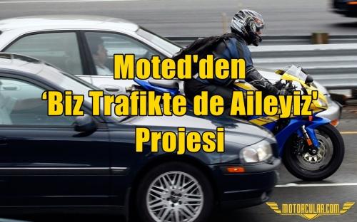 Moted'den 'Biz Trafikte de Aileyiz' Projesi