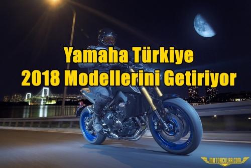 Yamaha Türkiye 2018 Modellerini Getiriyor