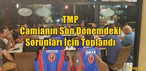 TMP Camianın Son Dönemdeki Sorunları İçin Toplandı