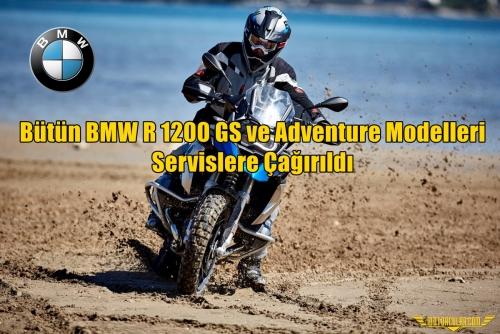 Bütün BMW R 1200 GS ve Adventure Modelleri Servislere Çağrıldı