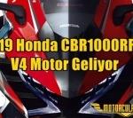 2019 Honda CBR1000RR'a V4 Motor Geliyor