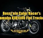 Rossi'nin Cafer Racer'ı: Yamaha XJR1300 Flat Tracker