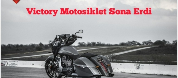 Victory Motosiklet Sona Erdi