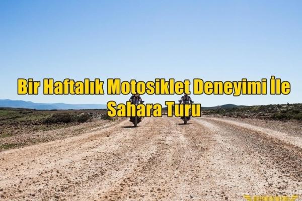 Bir Haftalık Motosiklet Deneyimi İle Sahara Turu