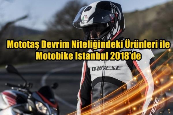 Mototaş Devrim Niteliğindeki Ürünleri ile Motobike Istanbul 2018'de
