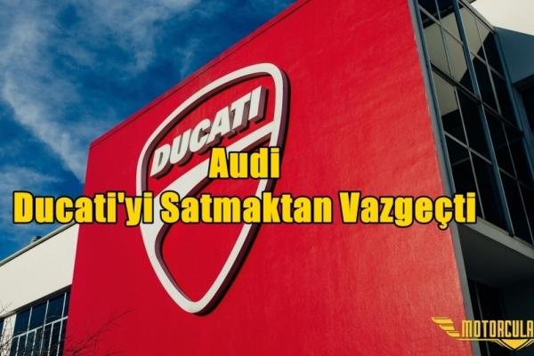 Audi Ducati'yi Satmaktan Vazgeçti