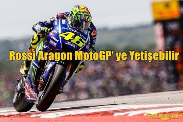 Rossi Aragon MotoGP' ye Yetişebilir