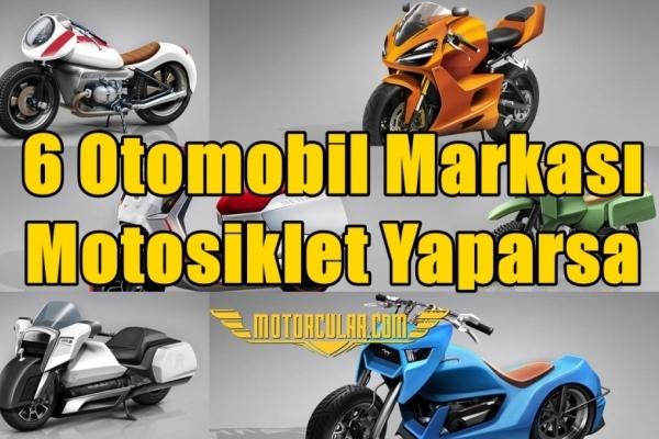 6 Otomobil Markası Motosiklet Yaparsa