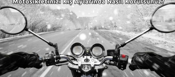 Motosikletinizi Kış Aylarında Nasıl Korursunuz?