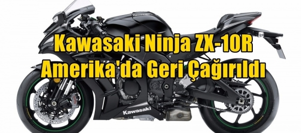 Kawasaki Ninja ZX-10R Amerika'da Geri Çağırıldı