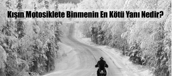Kışın Motosiklete Binmenin En Kötü Yanı Nedir?