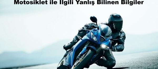 Motosiklet ile İlgili Yanlış Bilinen Bilgiler