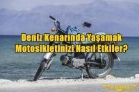 Deniz Kenarında Yaşamak Motosikletinizi Nasıl Etkiler?