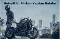 Motosiklet Alırken Yapılan Hatalar